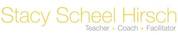Stacy Scheel Hirsch >> Teacher | Coach | Facilitator Logo